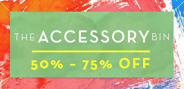 The Accessory Bin: 50% - 75% Off