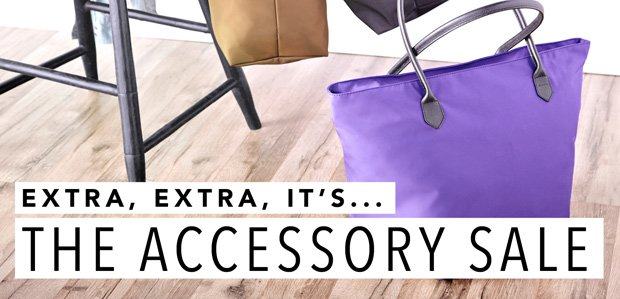 Extra, Extra: It's THE ACCESSORY SALE