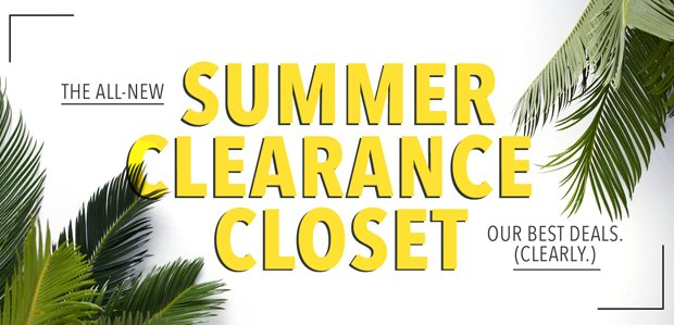 Summer Clearance Closet. Our best deals. (Clearly.)